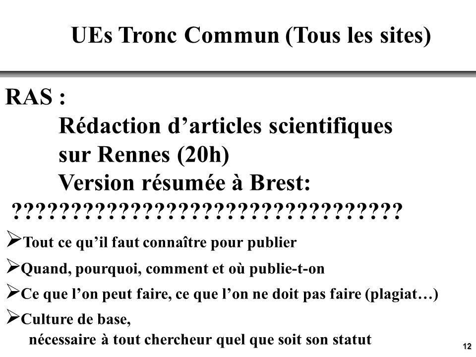 12 UEs Tronc Commun (Tous les sites) RAS : Rédaction darticles scientifiques sur Rennes (20h) Version résumée à Brest: .