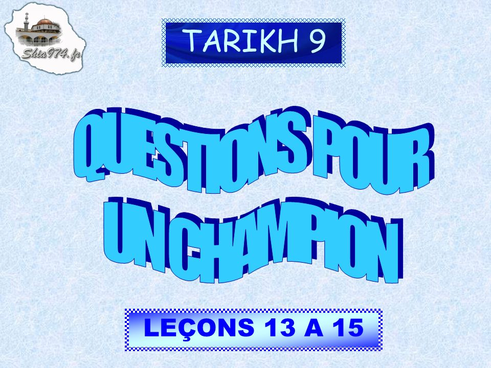 TARIKH 9 LEÇONS 13 A 15
