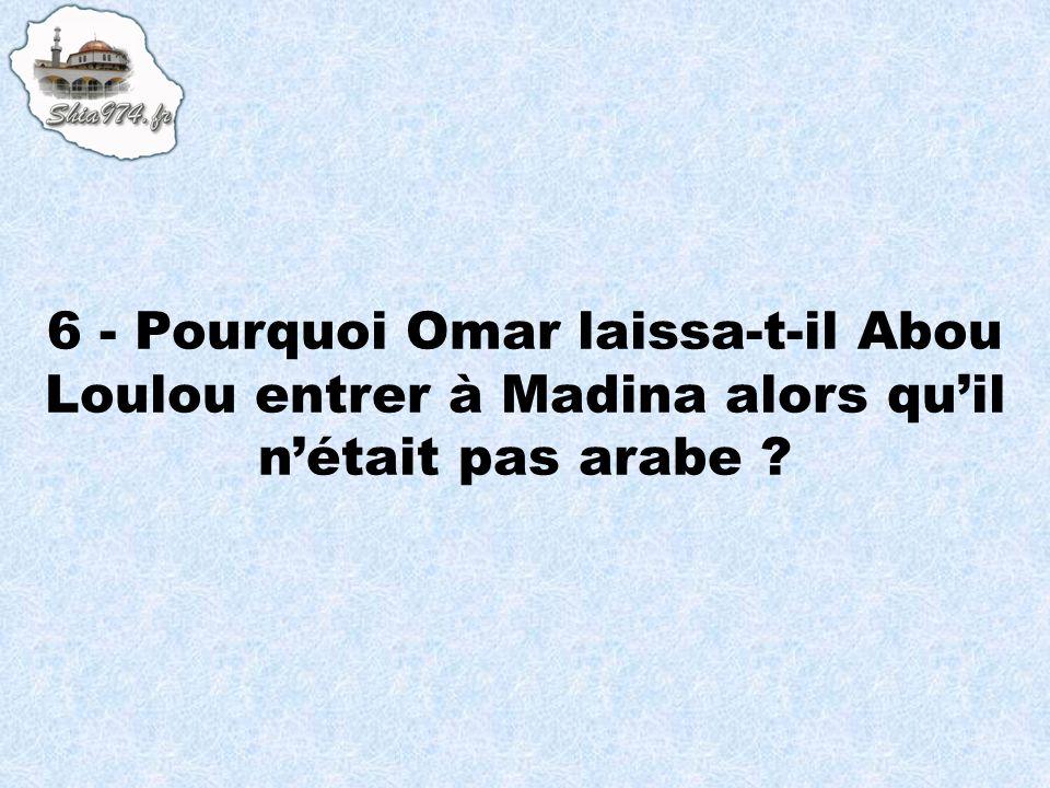 6 - Pourquoi Omar laissa-t-il Abou Loulou entrer à Madina alors quil nétait pas arabe ?