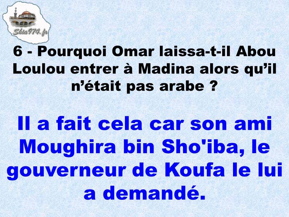 Il a fait cela car son ami Moughira bin Sho'iba, le gouverneur de Koufa le lui a demandé.
