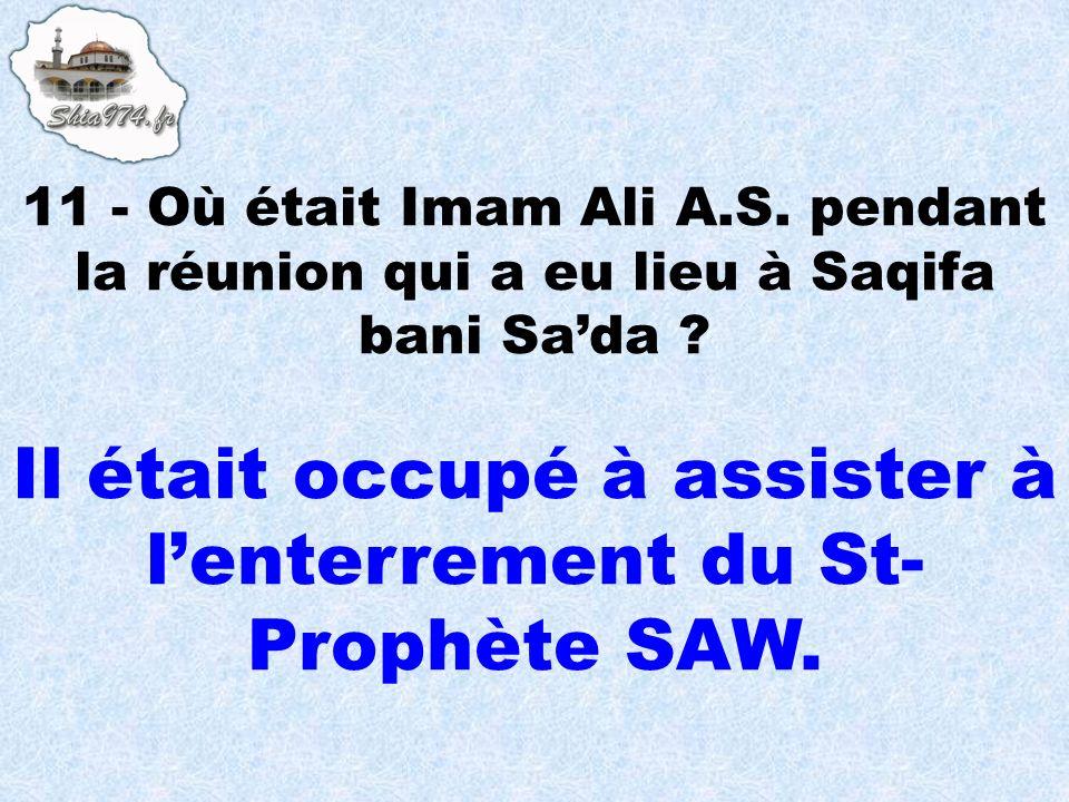 Il était occupé à assister à lenterrement du St- Prophète SAW.