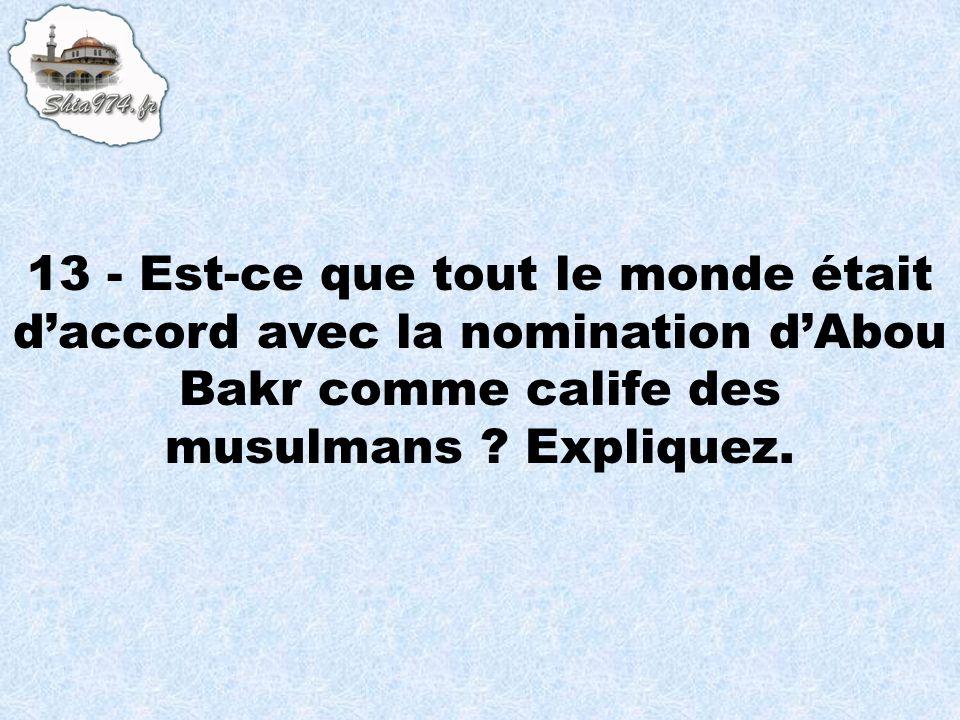13 - Est-ce que tout le monde était daccord avec la nomination dAbou Bakr comme calife des musulmans ? Expliquez.