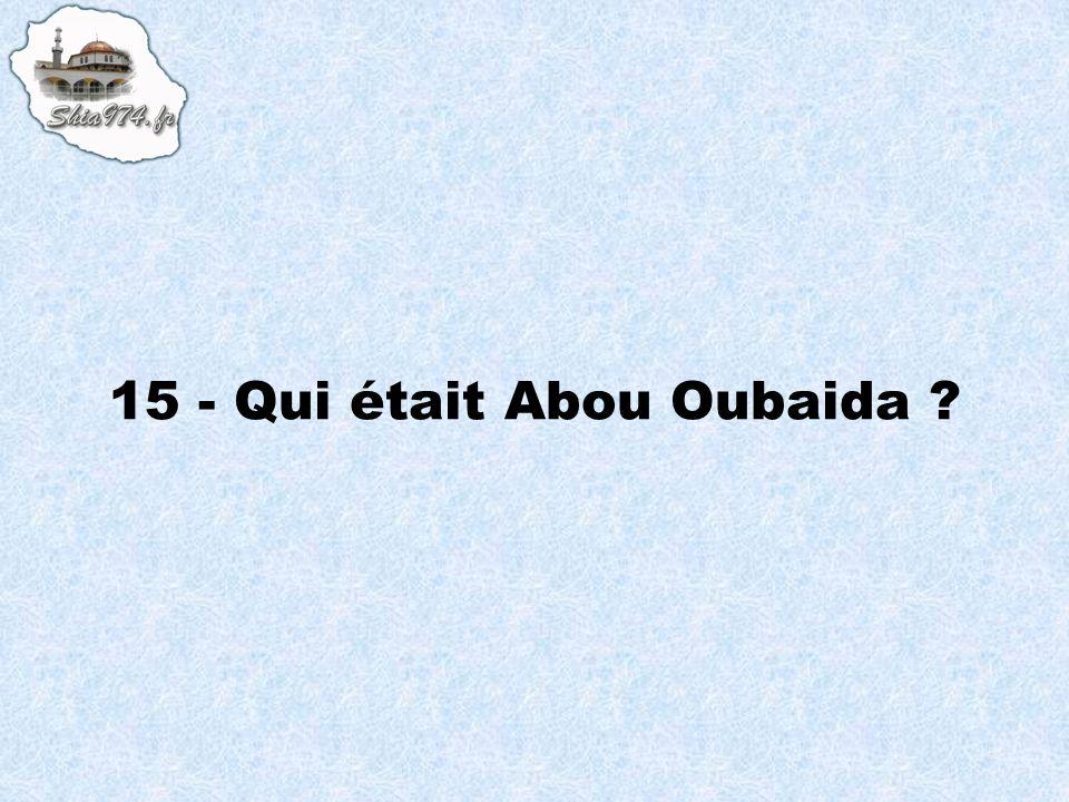15 - Qui était Abou Oubaida ?