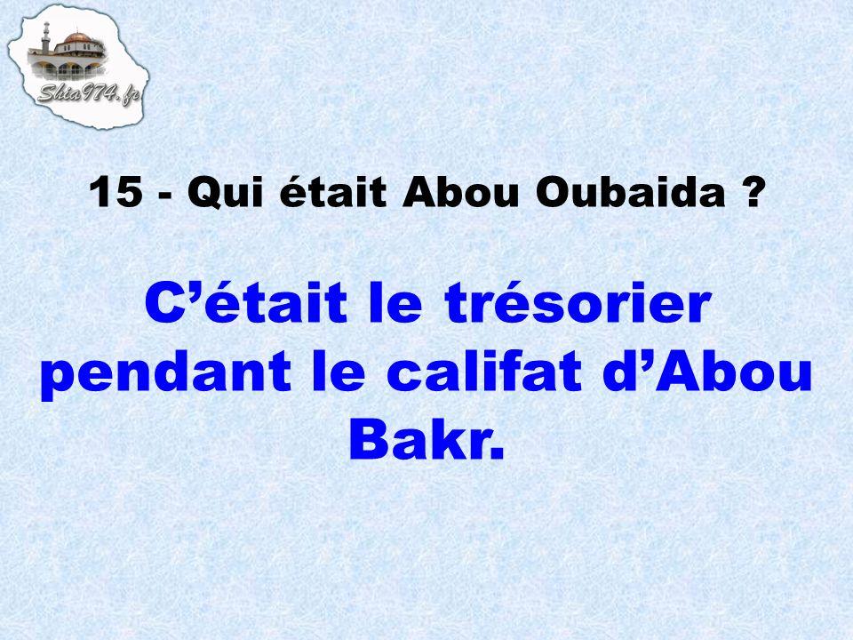 Cétait le trésorier pendant le califat dAbou Bakr.