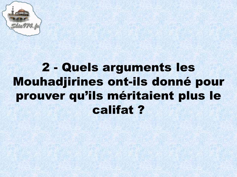 2 - Quels arguments les Mouhadjirines ont-ils donné pour prouver quils méritaient plus le califat ?