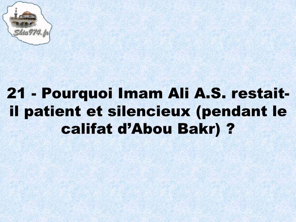 21 - Pourquoi Imam Ali A.S. restait- il patient et silencieux (pendant le califat dAbou Bakr) ?
