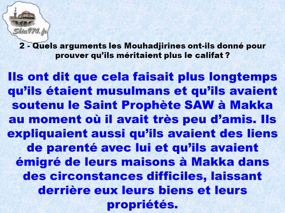 Ils ont dit que cela faisait plus longtemps quils étaient musulmans et quils avaient soutenu le Saint Prophète SAW à Makka au moment où il avait très