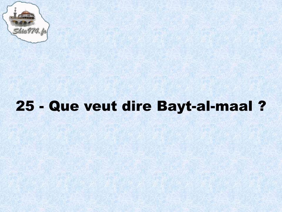 25 - Que veut dire Bayt-al-maal ?