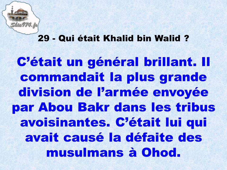 Cétait un général brillant. Il commandait la plus grande division de larmée envoyée par Abou Bakr dans les tribus avoisinantes. Cétait lui qui avait c