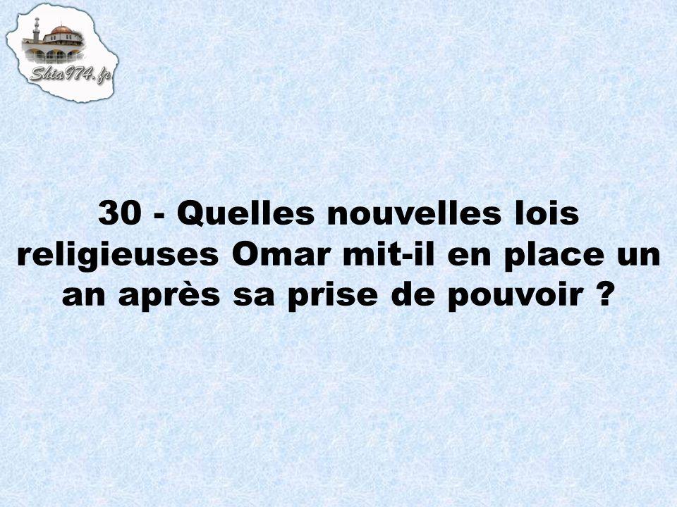 30 - Quelles nouvelles lois religieuses Omar mit-il en place un an après sa prise de pouvoir ?