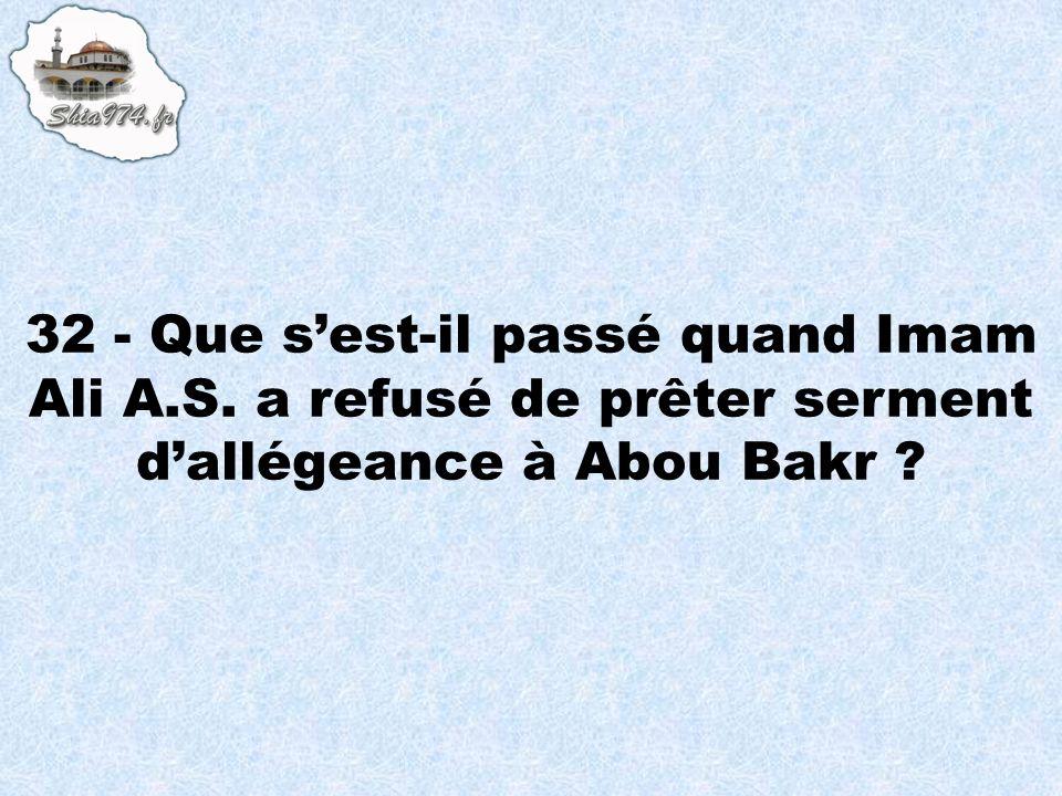 32 - Que sest-il passé quand Imam Ali A.S. a refusé de prêter serment dallégeance à Abou Bakr ?