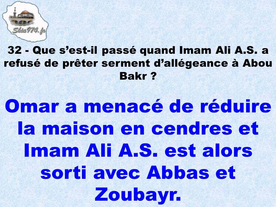 Omar a menacé de réduire la maison en cendres et Imam Ali A.S. est alors sorti avec Abbas et Zoubayr.