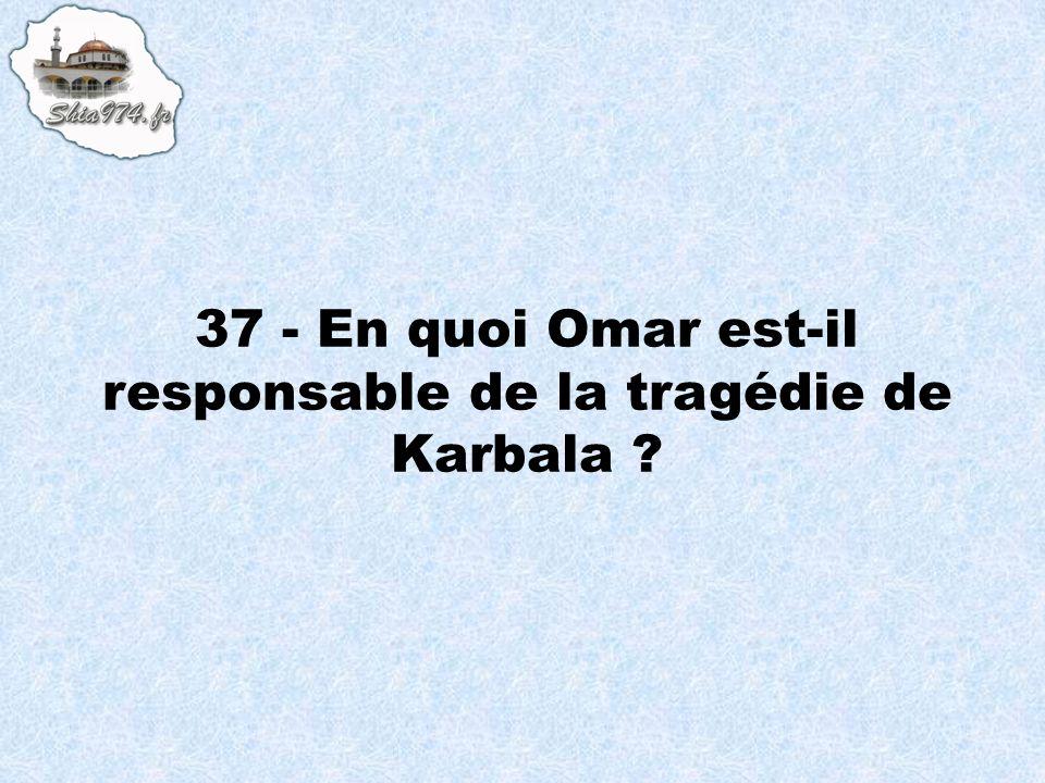 37 - En quoi Omar est-il responsable de la tragédie de Karbala ?
