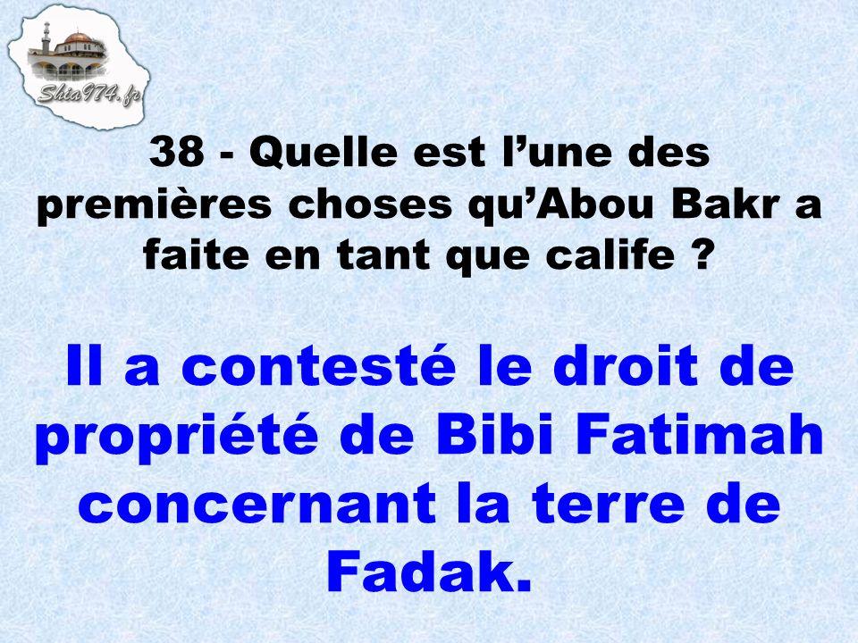 Il a contesté le droit de propriété de Bibi Fatimah concernant la terre de Fadak.
