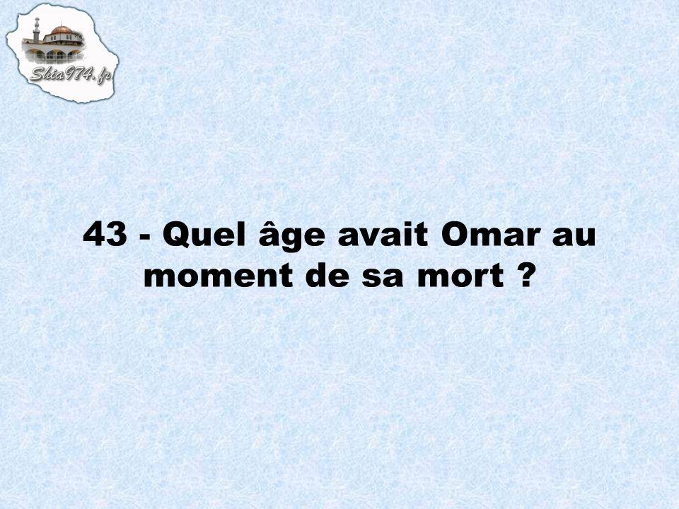 43 - Quel âge avait Omar au moment de sa mort ?