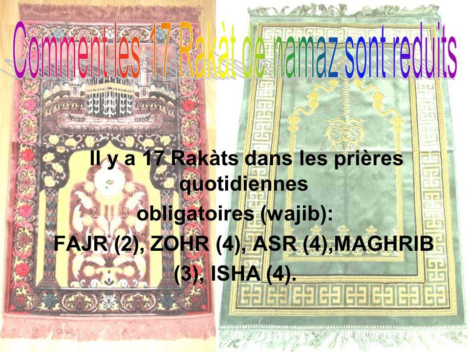 Cependant, une personne qui voyage accomplira seulement 11 Rakàts au lieu de 17 : les prières de FAJR (2) et de MAGHRIB (3) restent inchangées mais les prières de ZOHR, ASR, et ISHA passeront à 2 au lieu de 4.