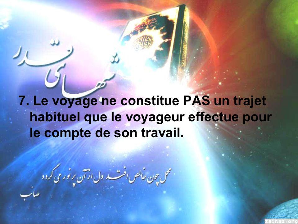 7. Le voyage ne constitue PAS un trajet habituel que le voyageur effectue pour le compte de son travail.