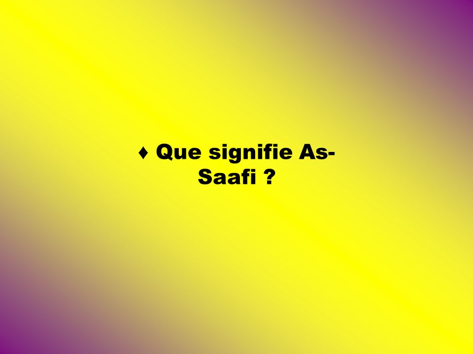 Que signifie As- Saafi ?