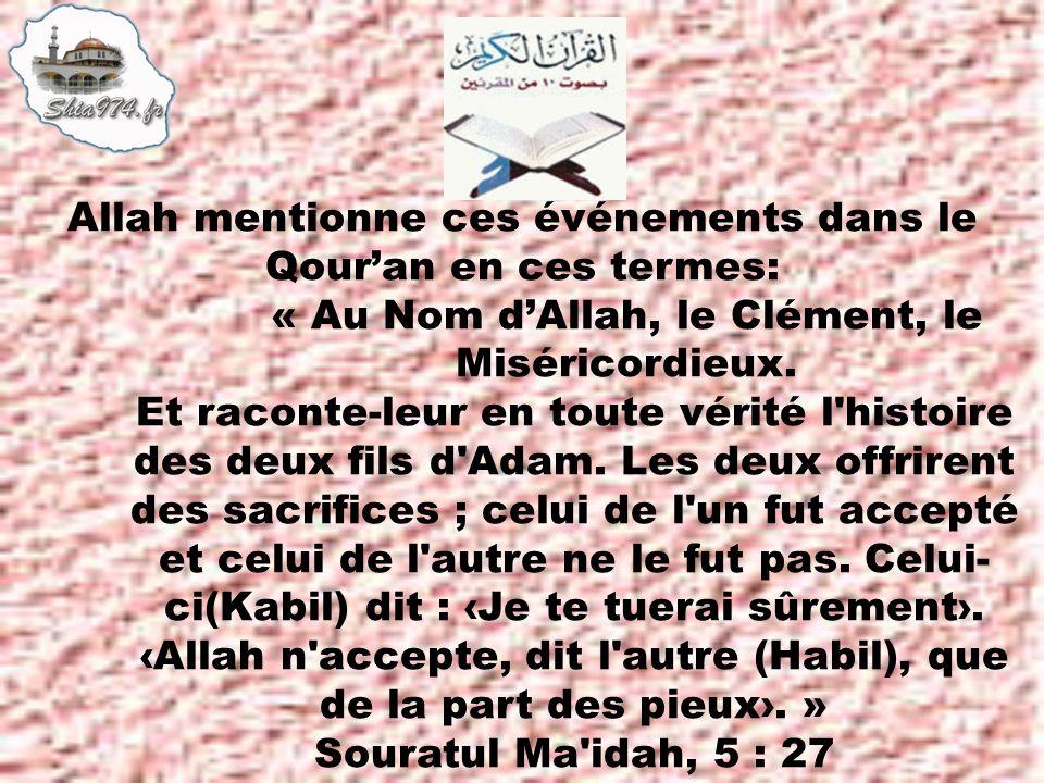 Allah mentionne ces événements dans le Qouran en ces termes: « Au Nom dAllah, le Clément, le Miséricordieux.