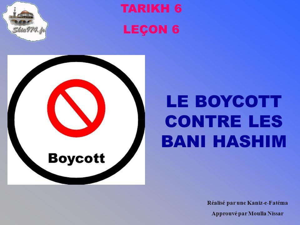 TARIKH 6 LEÇON 6 LE BOYCOTT CONTRE LES BANI HASHIM Réalisé par une Kaniz-e-Fatéma Approuvé par Moulla Nissar