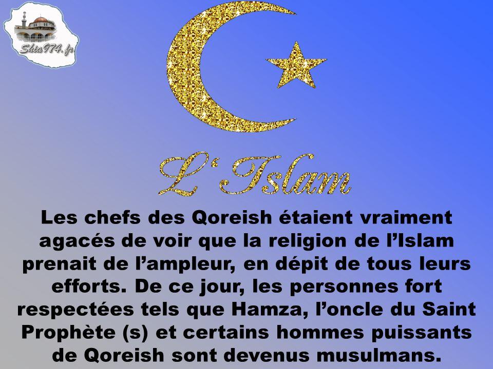 Les chefs des Qoreish étaient vraiment agacés de voir que la religion de lIslam prenait de lampleur, en dépit de tous leurs efforts.