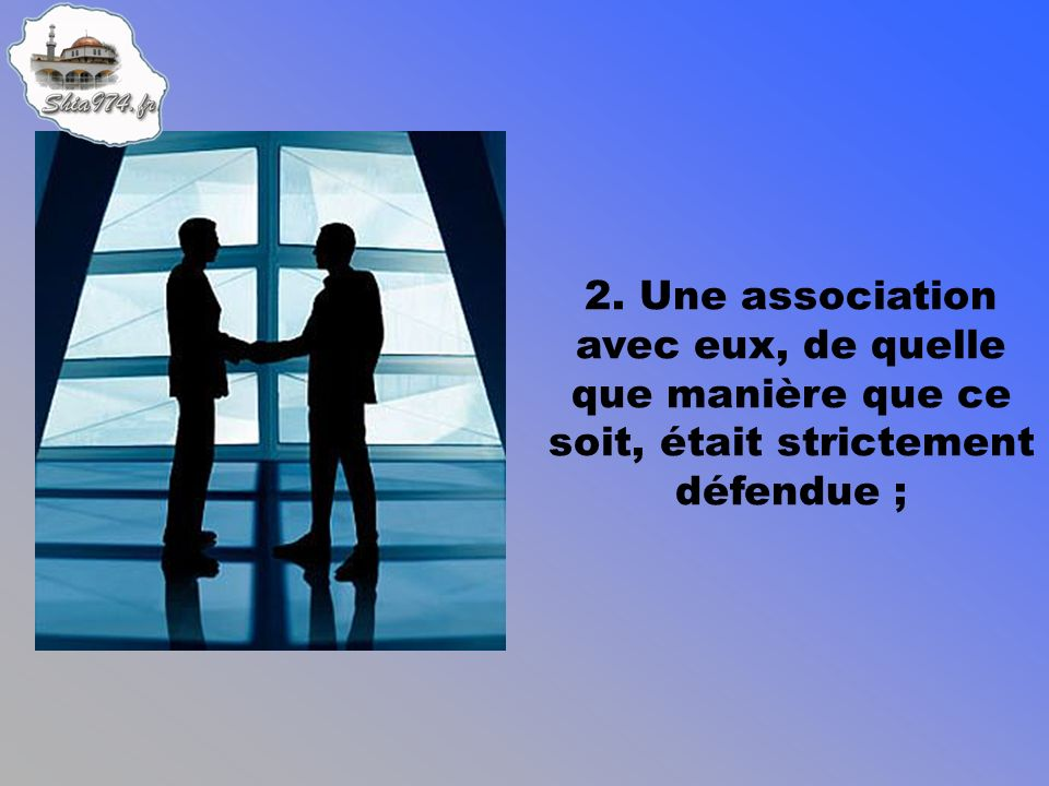 2. Une association avec eux, de quelle que manière que ce soit, était strictement défendue ;