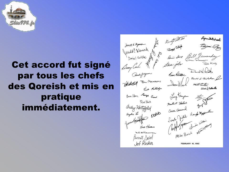 Cet accord fut signé par tous les chefs des Qoreish et mis en pratique immédiatement.