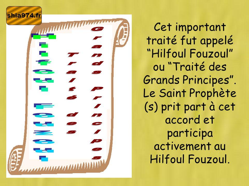 shia974.fr Cet important traité fut appelé Hilfoul Fouzoul ou Traité des Grands Principes. Le Saint Prophète (s) prit part à cet accord et participa a