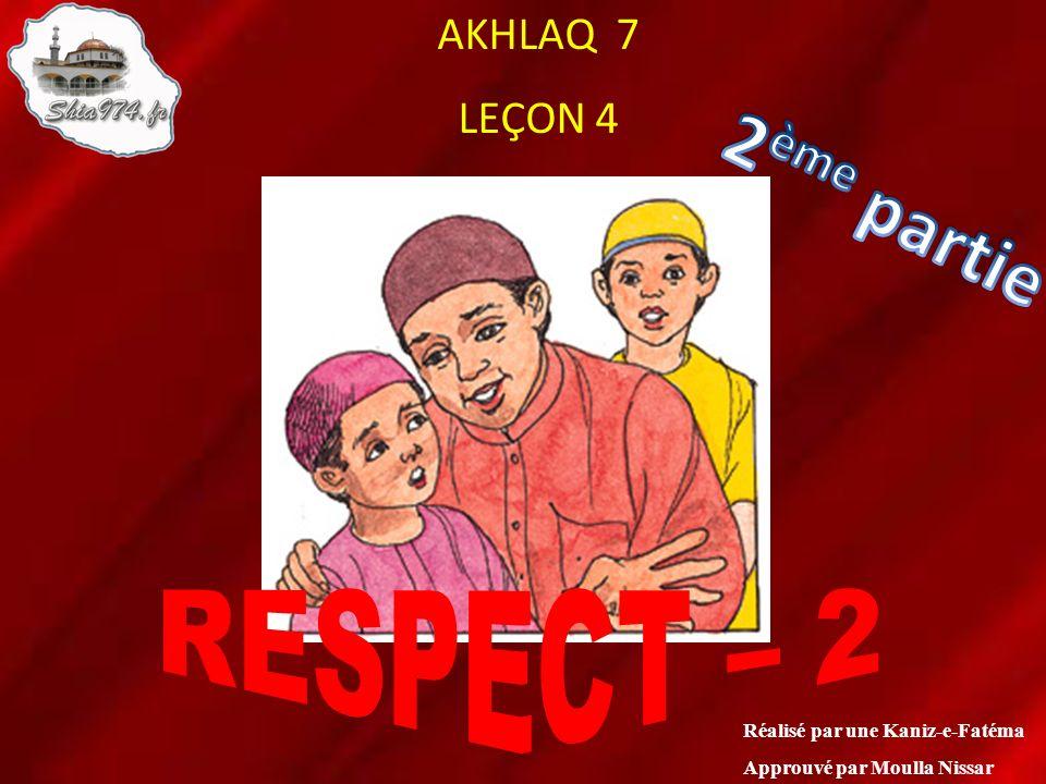 Réalisé par une Kaniz-e-Fatéma Approuvé par Moulla Nissar AKHLAQ 7 LEÇON 4