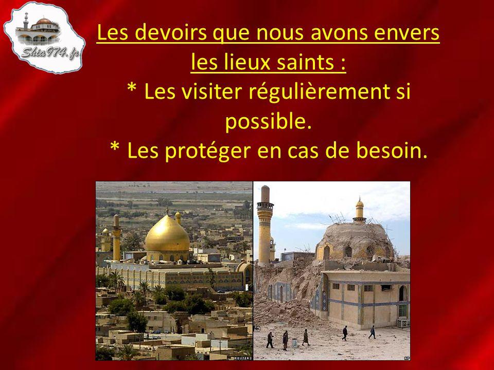 Les devoirs que nous avons envers les lieux saints : * Les visiter régulièrement si possible. * Les protéger en cas de besoin.