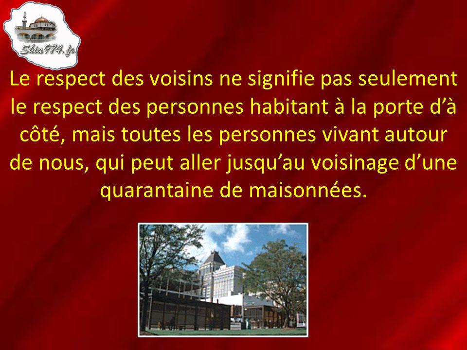 Le respect des voisins ne signifie pas seulement le respect des personnes habitant à la porte dà côté, mais toutes les personnes vivant autour de nous