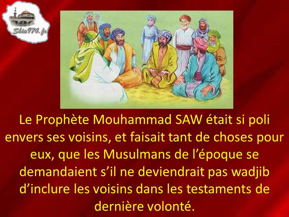Le Prophète Mouhammad SAW était si poli envers ses voisins, et faisait tant de choses pour eux, que les Musulmans de lépoque se demandaient sil ne dev