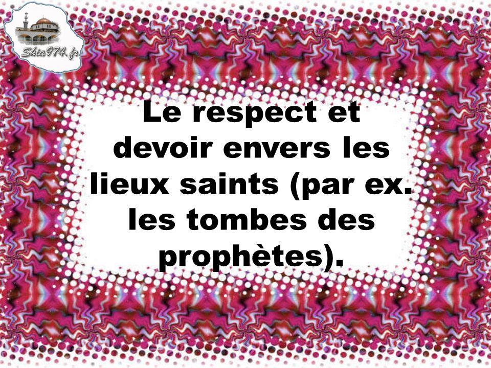 Le respect et devoir envers les lieux saints (par ex. les tombes des prophètes).