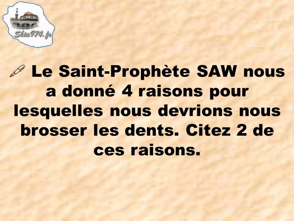 Le Saint-Prophète SAW nous a donné 4 raisons pour lesquelles nous devrions nous brosser les dents. Citez 2 de ces raisons.