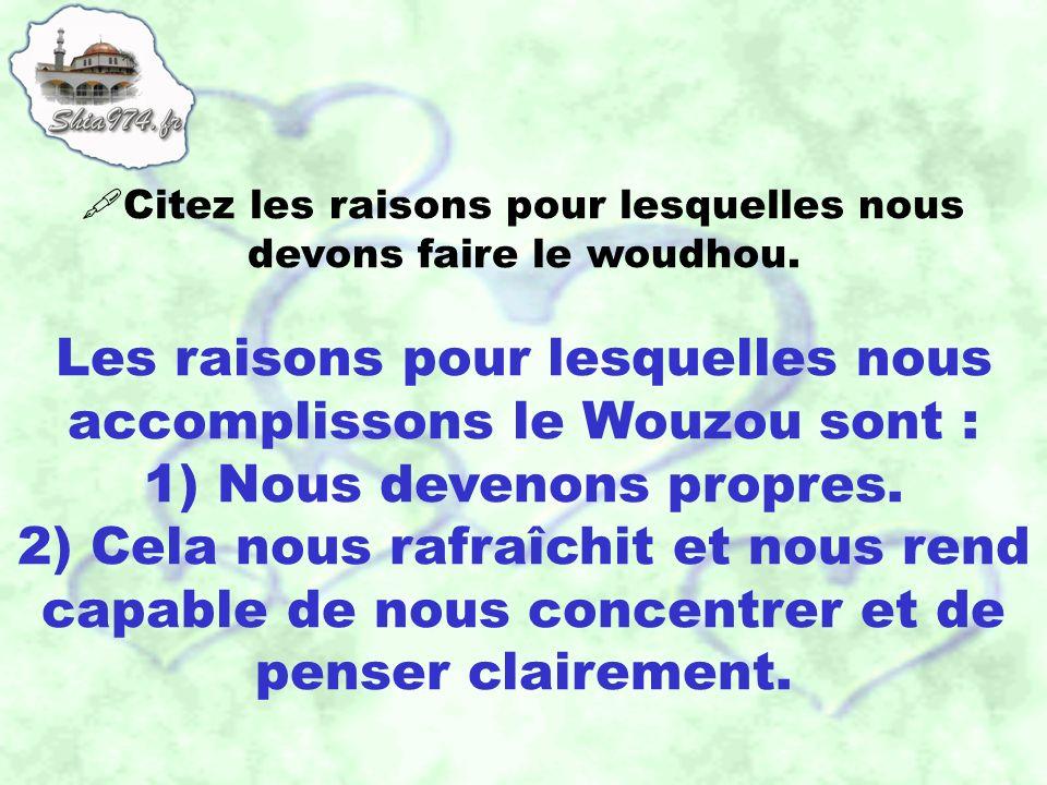 Les raisons pour lesquelles nous accomplissons le Wouzou sont : 1) Nous devenons propres. 2) Cela nous rafraîchit et nous rend capable de nous concent