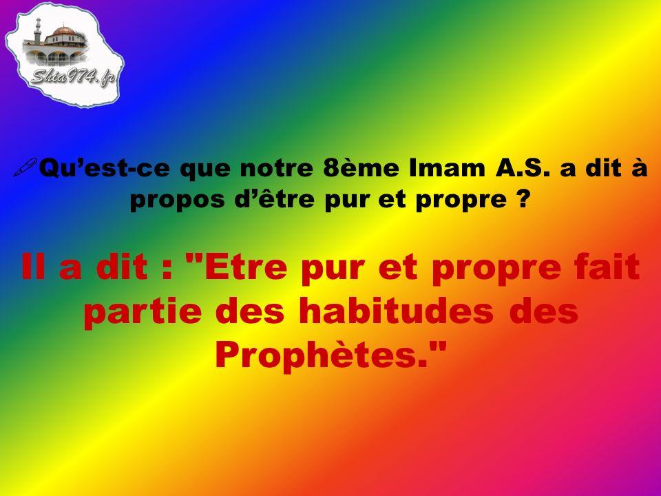 Il a dit : Etre pur et propre fait partie des habitudes des Prophètes.