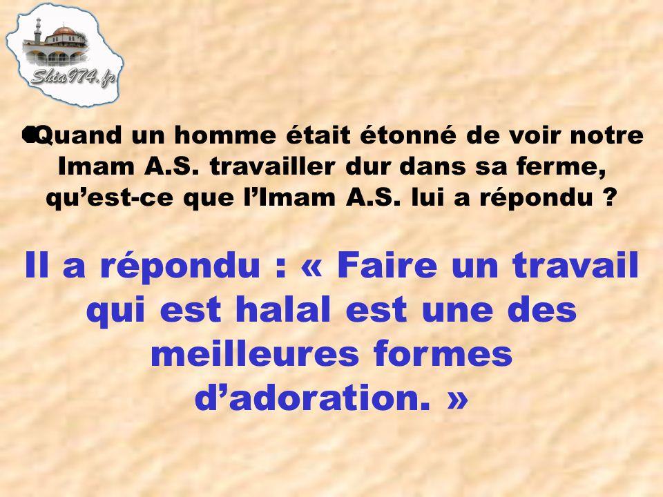 Il a répondu : « Faire un travail qui est halal est une des meilleures formes dadoration. »