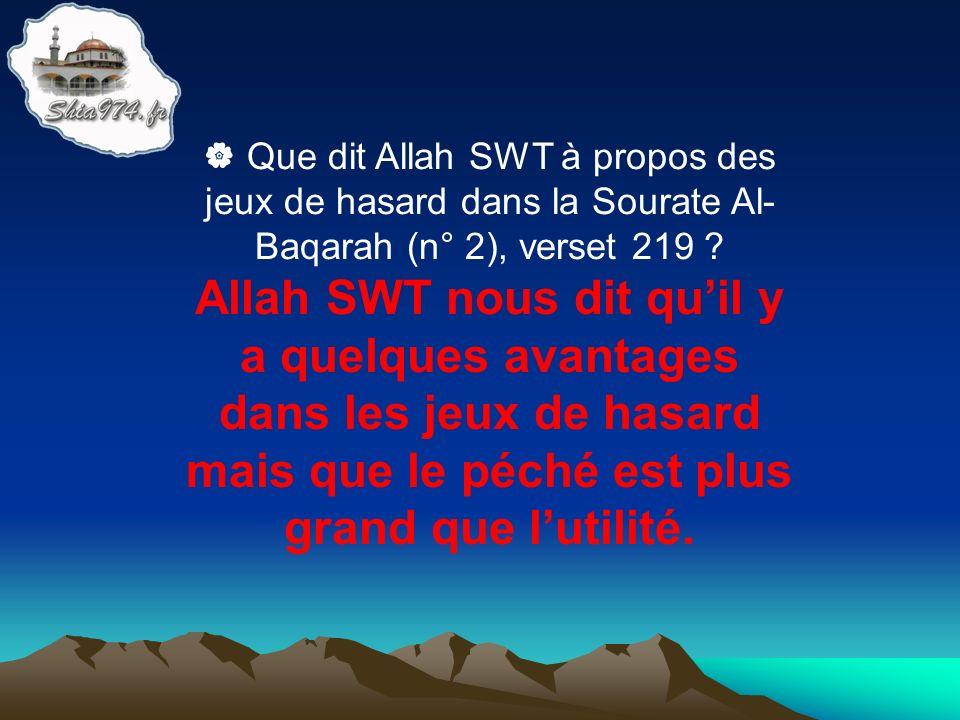 Allah SWT nous dit quil y a quelques avantages dans les jeux de hasard mais que le péché est plus grand que lutilité.