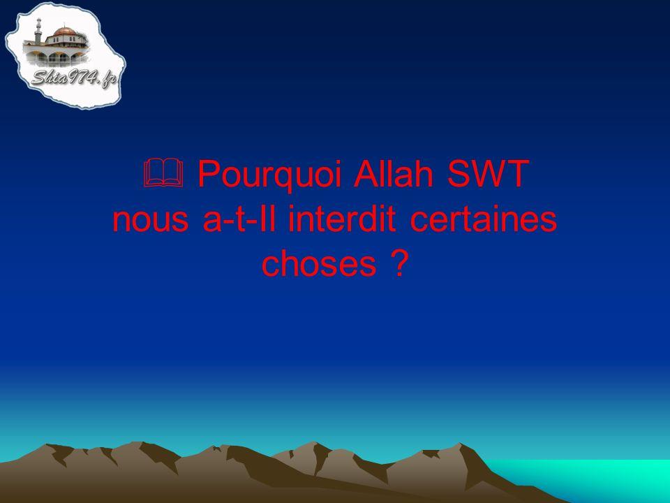 Pourquoi Allah SWT nous a-t-Il interdit certaines choses ?
