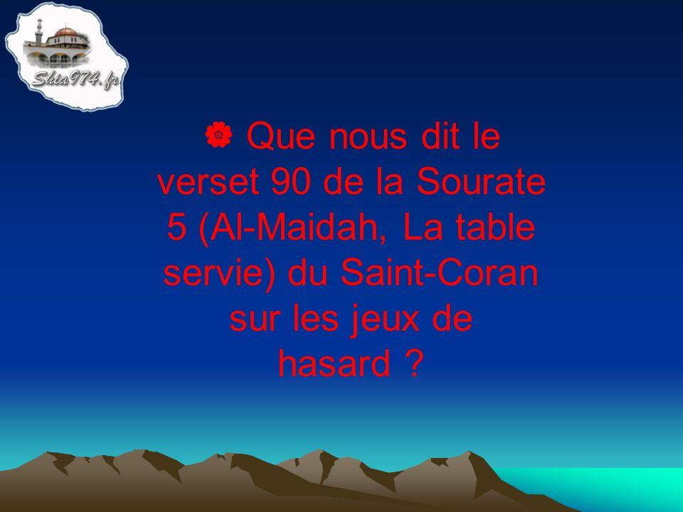 Que nous dit le verset 90 de la Sourate 5 (Al-Maidah, La table servie) du Saint-Coran sur les jeux de hasard ?