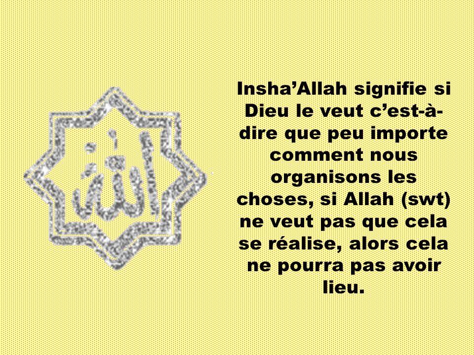 InshaAllah signifie si Dieu le veut cest-à- dire que peu importe comment nous organisons les choses, si Allah (swt) ne veut pas que cela se réalise, alors cela ne pourra pas avoir lieu.