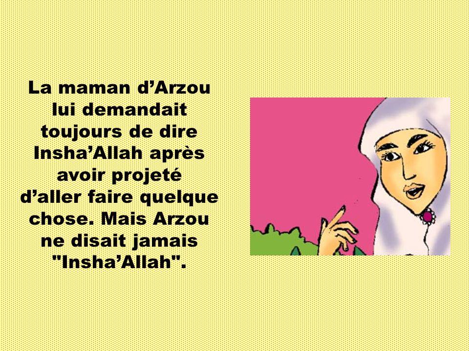 La maman dArzou lui demandait toujours de dire InshaAllah après avoir projeté daller faire quelque chose.