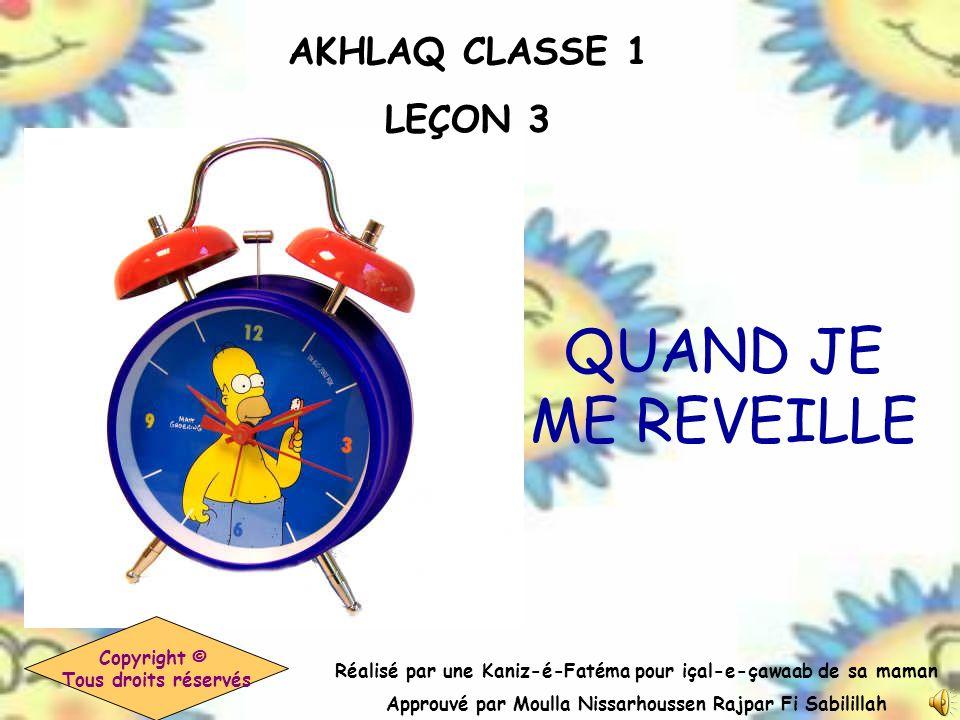 AKHLAQ CLASSE 1 LEÇON 3 Réalisé par une Kaniz-é-Fatéma pour içal-e-çawaab de sa maman Approuvé par Moulla Nissarhoussen Rajpar Fi Sabilillah Copyright