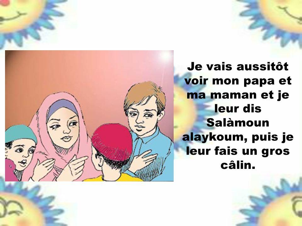 Et mes parents me répondent Wa alaykoum salàm wa rahmatoullahi wa barakaatohou