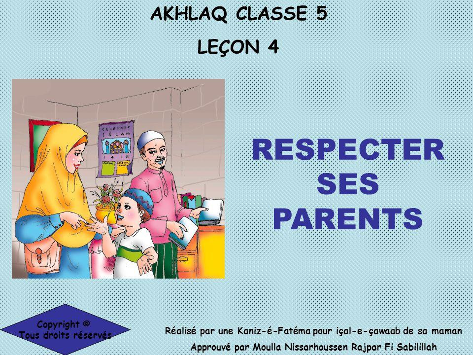 AKHLAQ CLASSE 5 LEÇON 4 Réalisé par une Kaniz-é-Fatéma pour içal-e-çawaab de sa maman Approuvé par Moulla Nissarhoussen Rajpar Fi Sabilillah Copyright