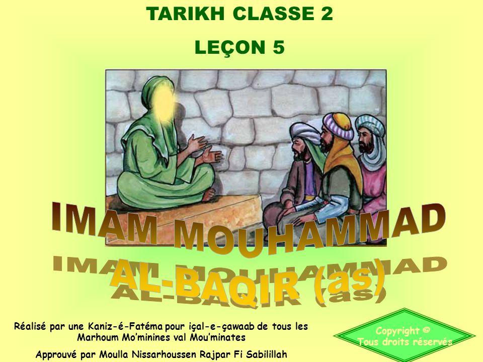 TARIKH CLASSE 2 LEÇON 5 Copyright © Tous droits réservés Réalisé par une Kaniz-é-Fatéma pour içal-e-çawaab de tous les Marhoum Mominines val Mouminates Approuvé par Moulla Nissarhoussen Rajpar Fi Sabilillah