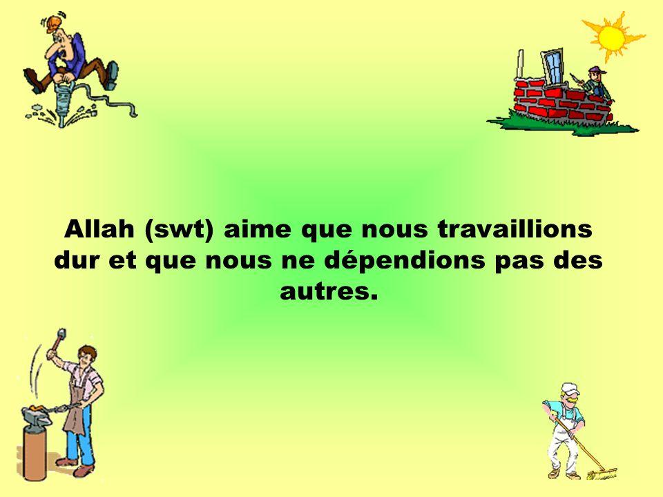 Allah (swt) aime que nous travaillions dur et que nous ne dépendions pas des autres.