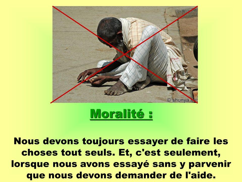 Moralité : Nous devons toujours essayer de faire les choses tout seuls.