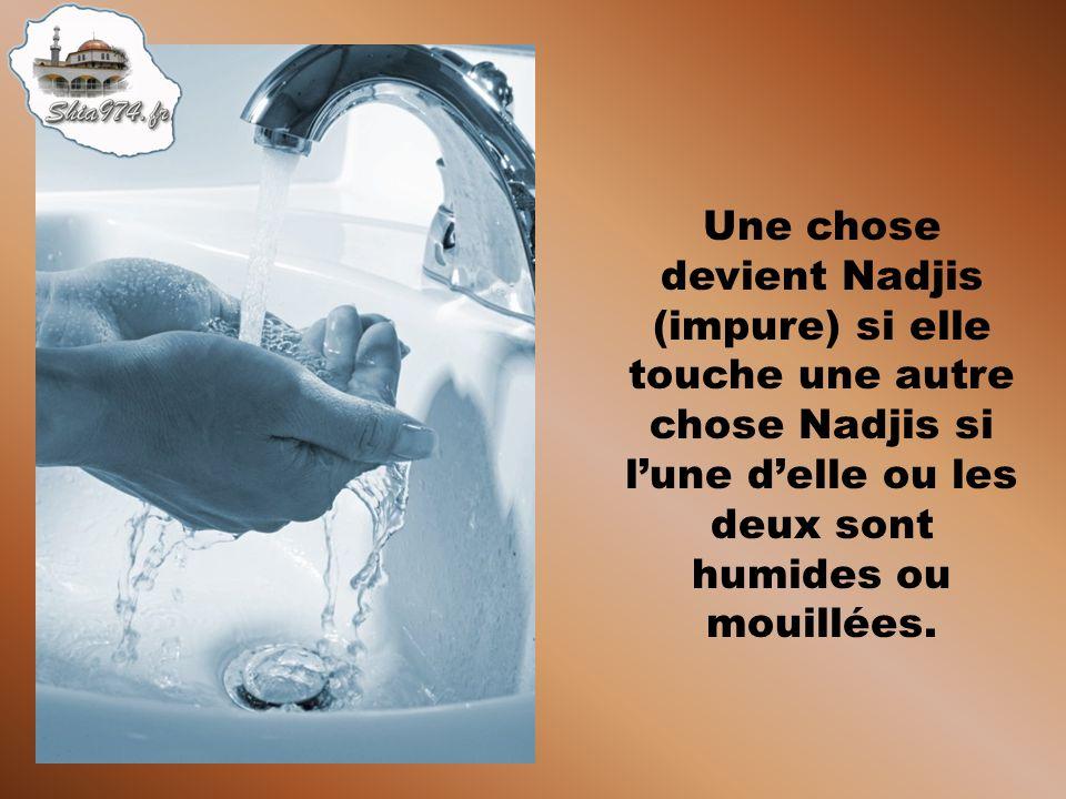 Une chose devient Nadjis (impure) si elle touche une autre chose Nadjis si lune delle ou les deux sont humides ou mouillées.