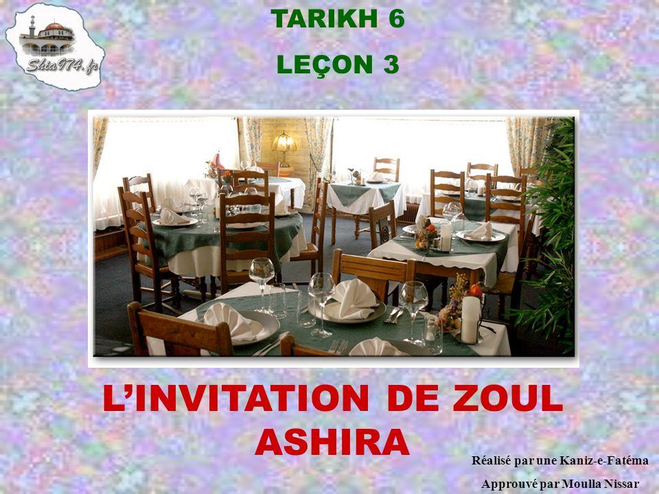 TARIKH 6 LEÇON 3 LINVITATION DE ZOUL ASHIRA Réalisé par une Kaniz-e-Fatéma Approuvé par Moulla Nissar